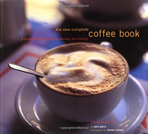 The New Complete Coffee Book, Completely Revised and Expanded: A Gourmet Guide to Buying, Brewing, and Cooking