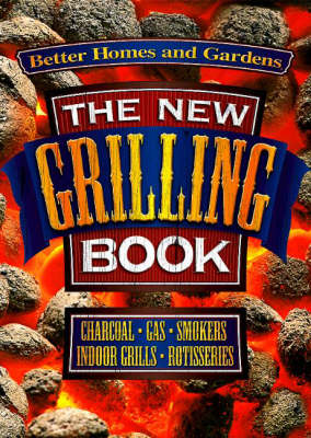 The New Grilling Book: Charcoal, Gas, Smokers, Indoor Grills, Rotisseries