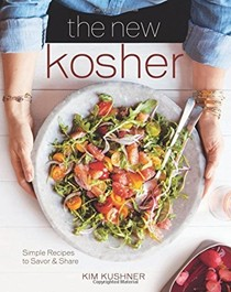 The New Kosher: Simple Recipes to Savor and Share