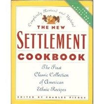 The New Settlement Cookbook: The First Classic Collection of American Ethnic Recipes