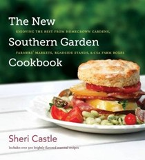 The New Southern Garden Cookbook: Enjoying the Best from Homegrown Gardens, Farmers' Markets, Roadside Stands, and CSA Farm Boxes