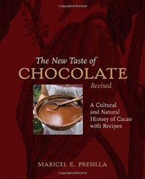 The New Taste of Chocolate (Revised): A Cultural & Natural History of Cacao with Recipes