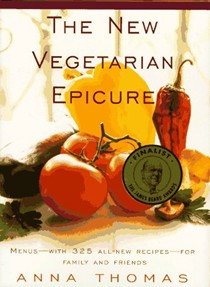 The New Vegetarian Epicure: Menus - with 325 all-new recipes - for family and friends