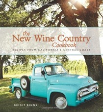 The New Wine Country Cookbook: Recipes from California's Central Coast