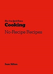 The New York Times Cooking: No-Recipe Recipes