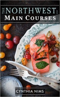 The Northwest: Main Courses (The Northwest E-Cookbooks Series)