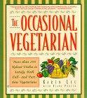 The Occasional Vegetarian: More Than 200 Robust Dishes to Satisfy Both Full- and Part-Time Vegetarians