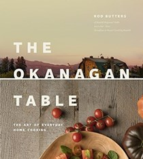 The Okanagan Table: The Art of Everyday Home Cooking