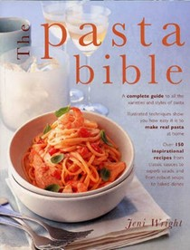 The Pasta Bible: A Complete Guide to All the Varieties and Styles of Pasta with Over 150 Inspirational Recipes from Classic Sauces to Superb Salads, and from Robust Soups to Baked Dishes