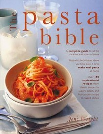 The Pasta Bible: How to Make and Cook Pasta, with 150 Inspirational Recipes Shown in 800 Step-by-step Photographs