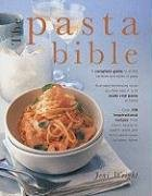 The Pasta Bible: The Definitive Guide to Choosing, Making Cooking and Enjoying Italian Pasta