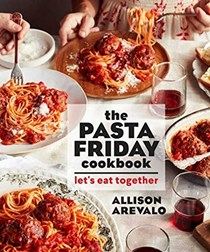 The Pasta Friday Cookbook: Let's Eat Together