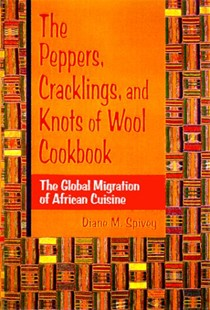 The Peppers, Cracklings, and Knots of Wool Cookbook: The Global Migration of African Cuisine