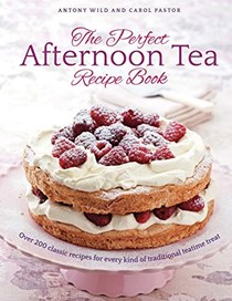 The Perfect Afternoon Tea Recipe Book: Over 200 Classic Recipes for Every Kind of Traditional Teatime Treat