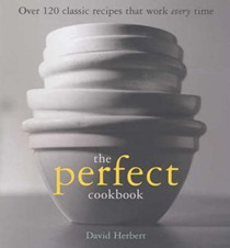 The Perfect Cookbook: Over 120 Classic Recipes That Work  Every Time