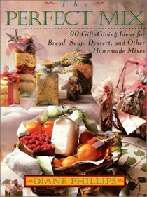 The Perfect Mix: 90 Gift-Giving ideas for Bread, Soup, Dessert, and Other Homemade Mixes