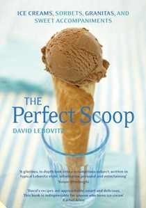 The Perfect Scoop: Ice Creams, Sorbets, Granitas and Sweet Accompaniments