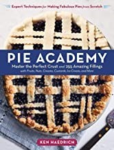 The Pie Academy: Master the Perfect Crust and 255 Amazing Fillings, with Fruits, Nuts, Creams, Custards, Ice Cream, and More; Expert Techniques for Making Fabulous Pies from Scratch