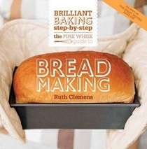 The Pink Whisk Guide to Bread Making: Brilliant Baking Step-By-Step