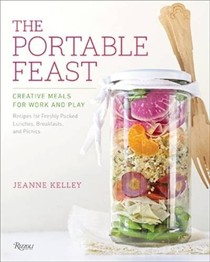 The Portable Feast: Creative Meals for Work and Play: Recipes for Freshly Packed Lunches, Breakfasts, and Picnics