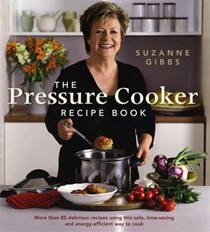 The Pressure Cooker Recipe Book: More Than 80 Delicious Recipes Using This Safe, Time-Saving and Energy-Efficient Way to Cook