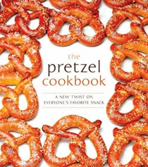 The Pretzel Cookbook: A New Twist on Everyone's Favorite Snack
