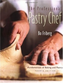 The Professional Pastry Chef, Fourth Edition: Fundamentals of Baking and Pastry