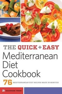 The Quick and Easy Mediterranean Diet Cookbook: 76 Mediterranean Diet Recipes Made in Minutes