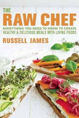 The Raw Chef: Everything You Need to Know to Create Healthy and Delicious Meals with Living Foods
