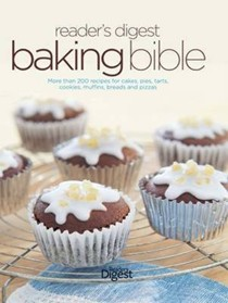 The Reader's Digest Baking Bible: More Than 200 Recipes for Cakes, Pies, Tarts, Cookies, Muffins, Breads and Pizzas