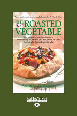 The Roasted Vegetable, EasyRead Large Edition: How to Roast Everything from Artichokes to Zucchini for Big, Bold Flavors in Pasta, Pizza, Risotto, Side Dishes, Couscous, Salsas, Dips, Sandwiches