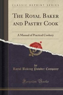 The Royal Baker and Pastry Cook: A Manual of Practical Cookery (Classic Reprint)