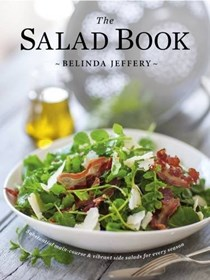 The Salad Book: Substantial Main-Course & Vibrant Side Salads for Every Season