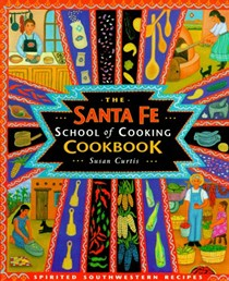 The Santa Fe School of Cooking Cookbook: Spirited Southern Recipes