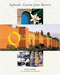 The Scent of Orange Blossoms: Sephardic Cuisine From Morocco