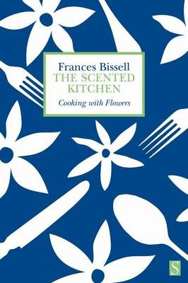 The Scented Kitchen: Cooking with Flowers