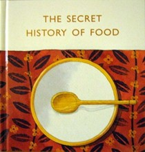 The Secret History of Food