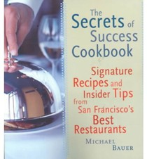 The Secrets of Success Cookbook: Signature Recipes and Insider Tips from San Francisco's Best Restaurants