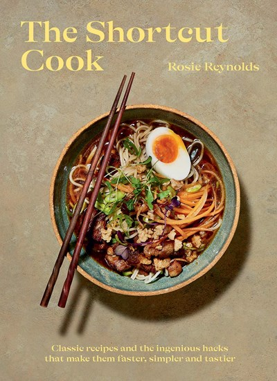 The Shortcut Cook: Classic Recipes and the Ingenious Hacks that Make them Faster, Simpler and Tastier
