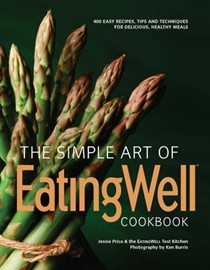 The Simple Art of EatingWell Cookbook: 400 Easy Recipes, Tips and Techniques for Delicious, Healthy Meals