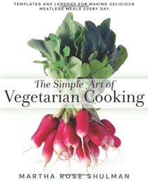The Simple Art of Vegetarian Cooking: Templates and Lessons for Making Delicious Meatless Meals Every Day