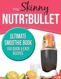 The Skinny Nutribullet Ultimate Smoothie Book: 150 Quick & Easy Recipes