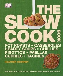 The Slow Cook Book: Pot Roasts, Casseroles, Hearty Soups, Chillies, Risottos, Paellas, Curries, Tagines: Recipes for Both Slow Cookers and Traditional Ovens