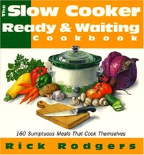 The Slow Cooker Ready & Waiting Cookbook: 160 Sumptuous Meals That Cook Themselves