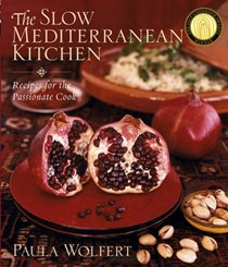 The Slow Mediterranean Kitchen: Recipes for the Passionate Cook