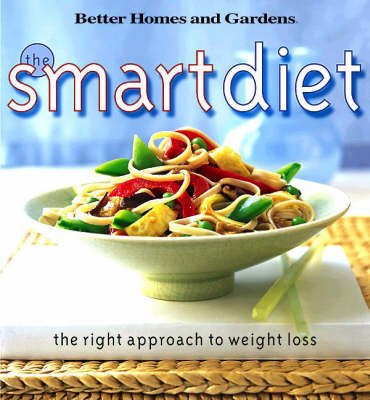 The Smart Diet: The Right Approach To Weight Loss: Better Homes & Garden