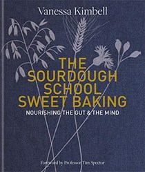 The Sourdough School: Sweet Baking: Nourishing the Gut & the Mind