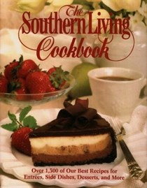 The Southern Living Cookbook: Over 1,300 of Our Best Recipes for Entrées, Side Dishes, Desserts, and More