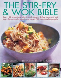 The Stir-fry & Wok Bible: Over 180 Sensational Classic and Modern Dishes from East and West, Shown Step-by-step in More Than 700 Stunning Photographs