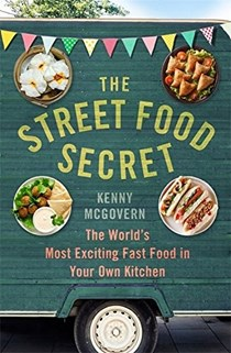 The Street Food Secret: The World's Most Exciting Fast Food in Your Own Kitchen